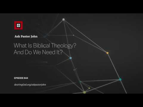 What Is Biblical Theology? And Do We Need It? // Ask Pastor John