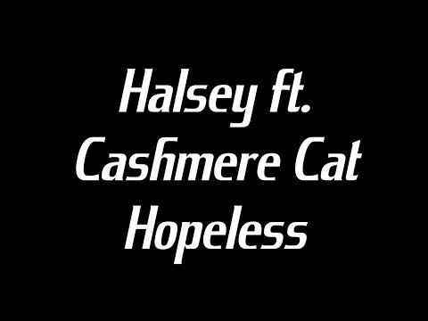 Halsey ft. Cashmere Cat - Hopeless Lyrics