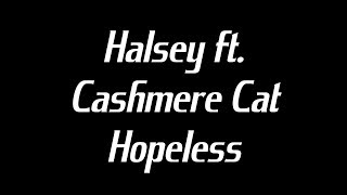 Halsey ft. Cashmere Cat - Hopeless Lyrics
