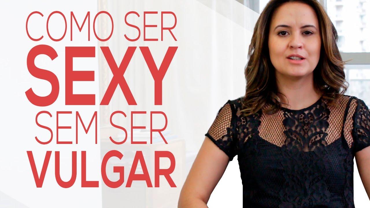 Sexy Sem Ser Vulgar - YouTube b76b3e25253