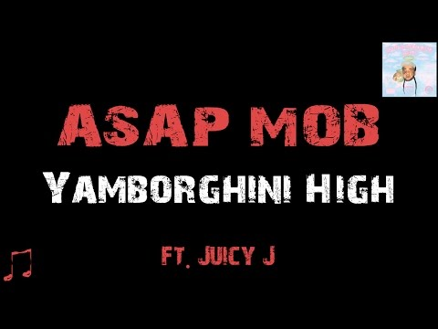 A$AP Mob - Yamborghini High ft. Juicy J [ Lyrics ]