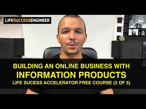 Building An Online Business With Information Products? (Life Success Accelerator Video 2 of 5)