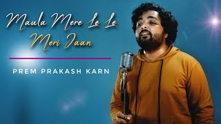 Maula Mere Le le Meri Jaan || Prem Prakash Karn ||  Salim Merchant