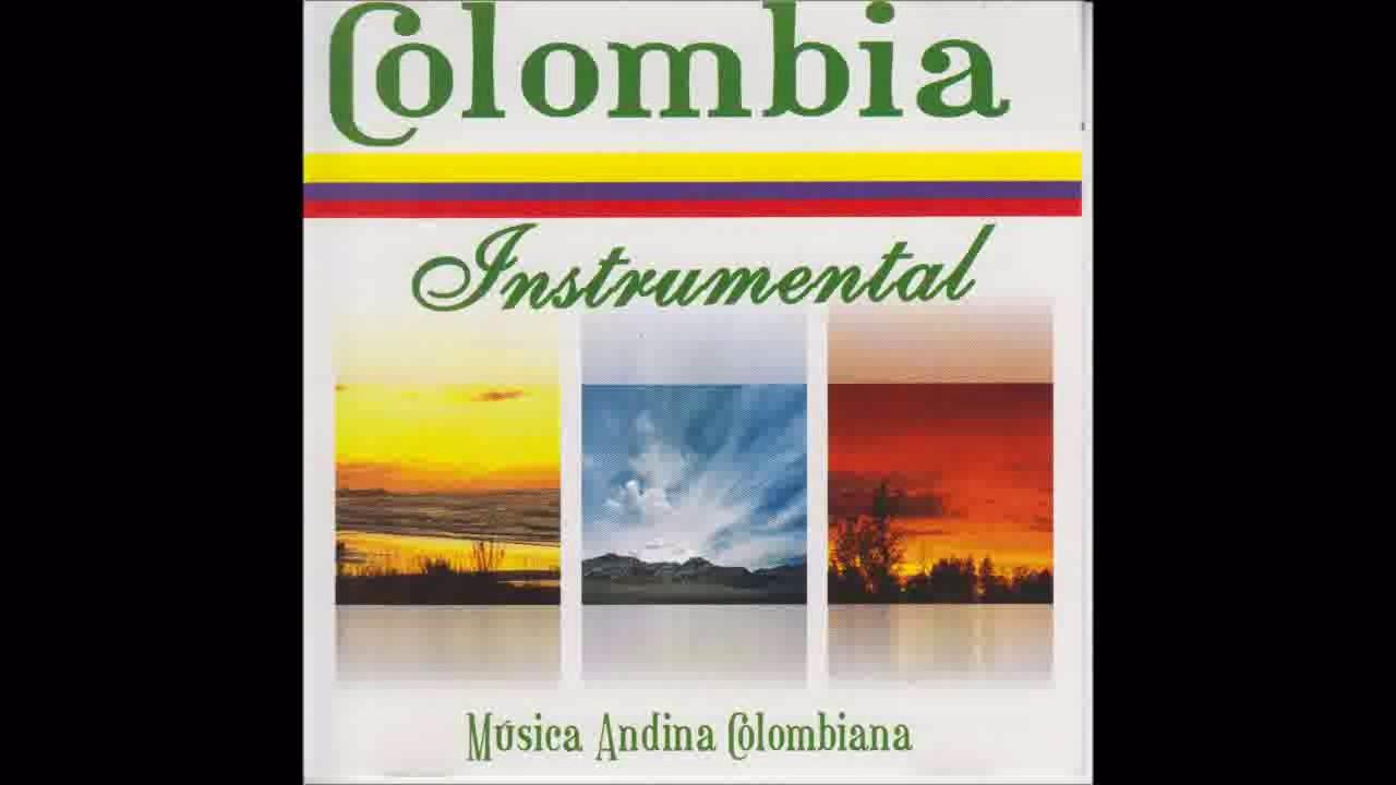 Colombia Instrumental Musica Andina Colombiana Bambucos Pasillos Youtube