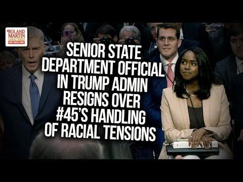 Senior State Department Official In Trump Admin Resigns Over #45's Handling Of Racial Tensions from YouTube · Duration:  4 minutes 35 seconds