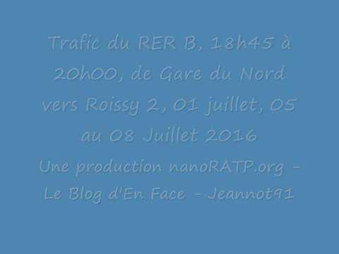 Trafic RER B Gare du Nord vers Roissy 2 TGV 01, 05 au 08 Juillet 2016