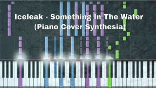 Iceleak - Something In The Water (Piano Cover Synthesia)