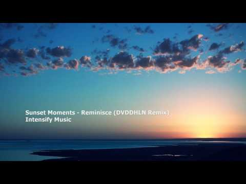 Sunset Moments - Reminisce (DVDDHLN Remix)[FOP Exclusive][Intensify Music]