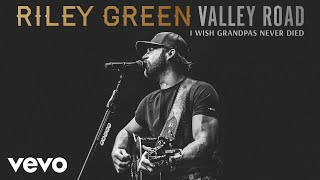 Riley Green I Wish Grandpas Never Died (Acoustic)