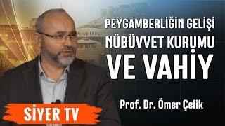 Peygamberliğin Gelişi, Nübüvvet Kurumu ve Vahiy | Prof. Dr. Ömer Çelik (10. Ders)