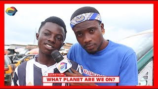 What Planet Are We On? | Street Quiz | Funny Videos | Funny African Videos | African Comedy |