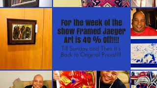 For the Week of the show Framed Jaeger Art is 40 % Off!!!!