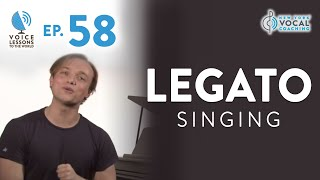 "Ep. 58- ""Legato Singing"" - Voice Lessons To The World"