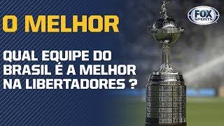 QUAL O MELHOR TIME BRASILEIRO NA LIBERTADORES?