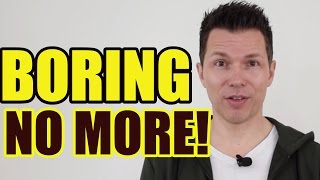 How To Not Be Boring | 6 Ways To Become A More Interesting Guy!