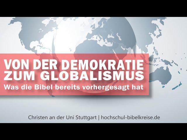 Von der Demokratie zum Globalismus – was die Bibel schon vorhergesagt hat
