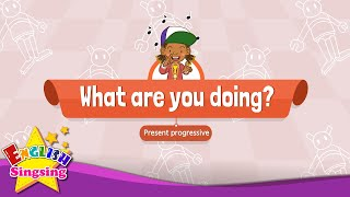 [Present progressive] What are you doing? - Educational Rap for Kids - English song for Children