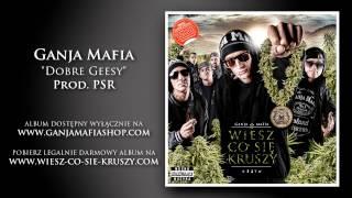 Repeat youtube video 07. Ganja Mafia - Dobre Geesy (prod. PSR)