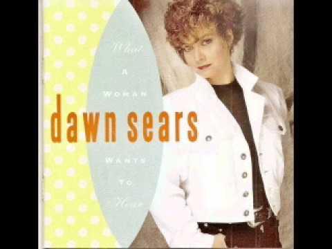 Dawn Sears ~  What A Woman Wants To hear