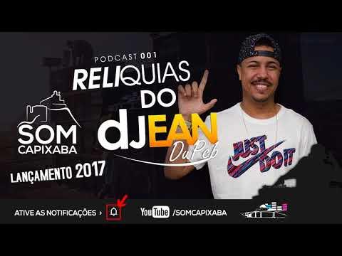 PODCAST 001 - RELÍQUIAS DO [DJ JEAN DU PCB] SOM CAPIXABA 2017