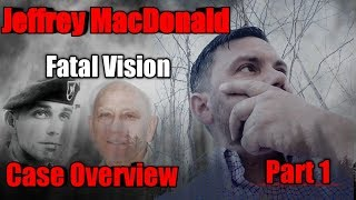 Jeffrey MacDonald – Fatal Vision- Case Overview