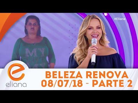 Beleza Renovada - Parte 2 | Programa Eliana (08/07/18)