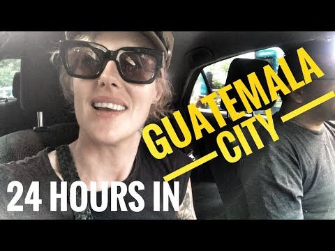 24 HOURS IN GUATEMALA CITY