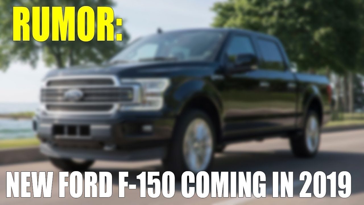 New Ford Truck >> Rumor New Ford F 150 Coming In 2019