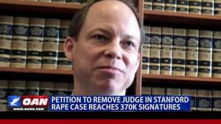 Over 350k Sign Petition to Remove Judge on Stanford Rape Case