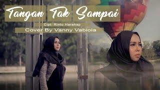Download TANGAN TAK SAMPAI - RINTO HARAHAP COVER BY VANNY VABIOLA