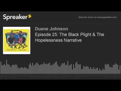 Episode 25: The Black Plight & The Hopelessness Narrative (part 4 of 7)
