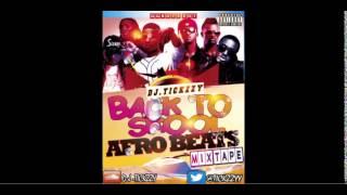 AFRO BEATS MIX 2014 BACK TO SKOOL (DJ TICKZZY )