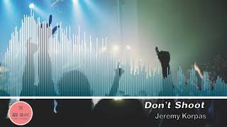 [Royalty Free Music] Title : Don't Shoot by Jeremy Korpas