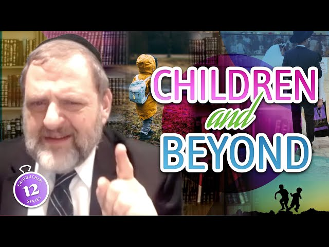Children and Beyond (Shidduch Series #12) (Ep. 126)