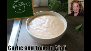 How To Make Aioli Sauce - Recipe For Roasted Garlic And Tomato Aioli