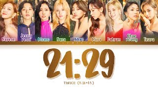 TWICE - 21:29 (트와이스 - 21:29) [Color Coded Lyrics/Han/Rom/Eng/가사]