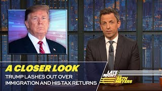 Trump Lashes Out over Immigration and His Tax Returns: A Closer Look thumbnail