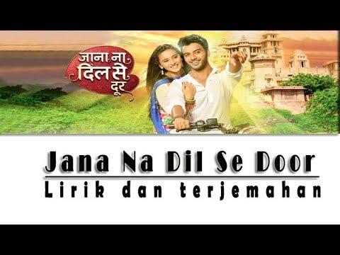 Jana Na Dil Se Door | Lirik dan Terjemahan | Selamanya Cinta