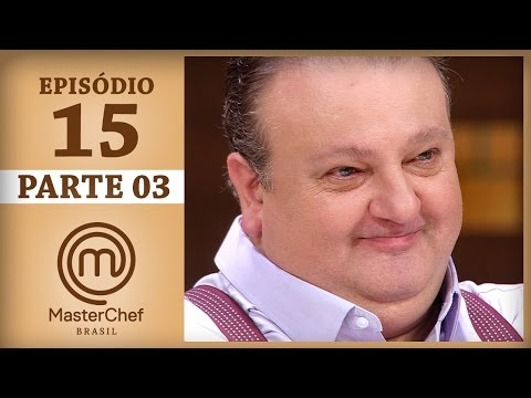 MASTERCHEF BRASIL (13/06/2017) | PARTE 3 | EP 15 | TEMP 04