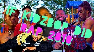 IF Kidzbop did Rap 2018 (Drake, Migos, XXXTentacion, Future)