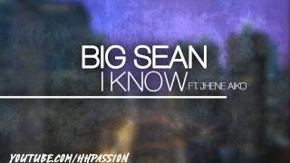 Big Sean - I Know ft. Jhene Aiko