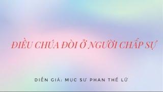 Bài giảng: ĐIỀU CHÚA ĐÒI Ở NGƯỜI CHẤP SỰ -  MS Phan Thế Lữ