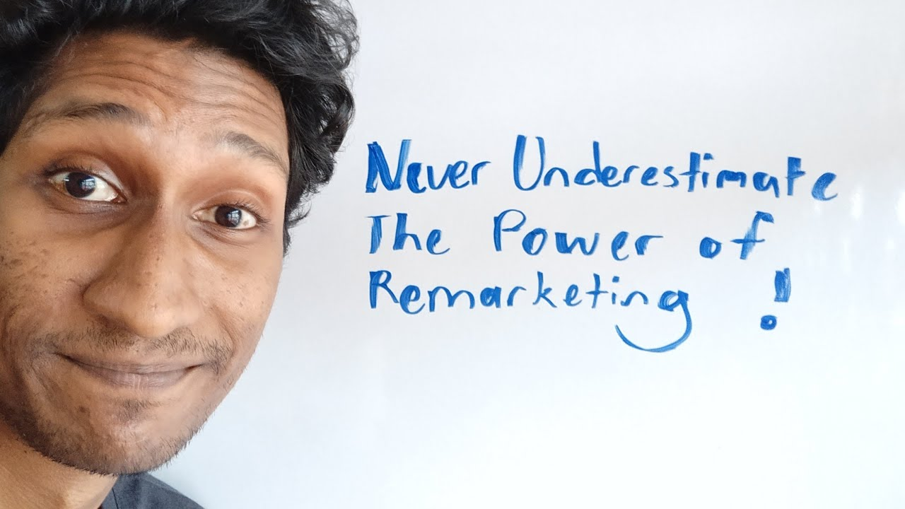 Never Underestimate The Power of Remarketing!