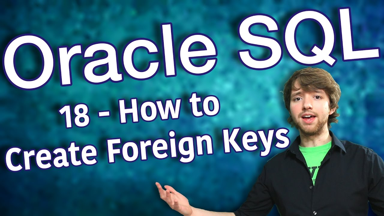 Oracle SQL Tutorial 18 - How to Create Foreign Keys