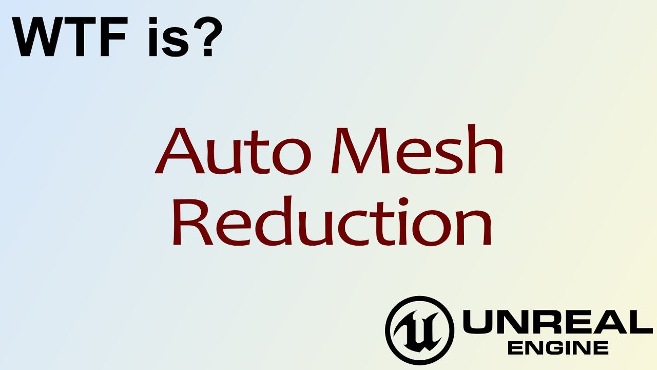 WTF Is? Auto Mesh Reduction in Unreal Engine 4 ( UE4 )