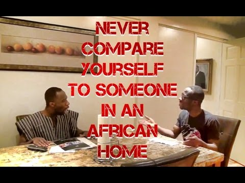 Never Compare Yourself To Someone In An African Home