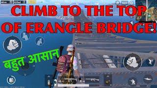 How To CLIMB On VERY TOP Of The ERANGLE BRIDGE in हिंदी   PUBG MOBILE  