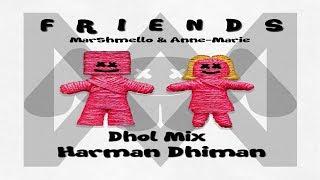 FRIENDS (Dhol Mix) || Marshmello & Anne-Marie