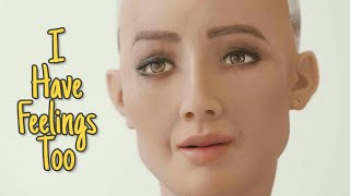 Sophia The Robot says 'I have feelings too'