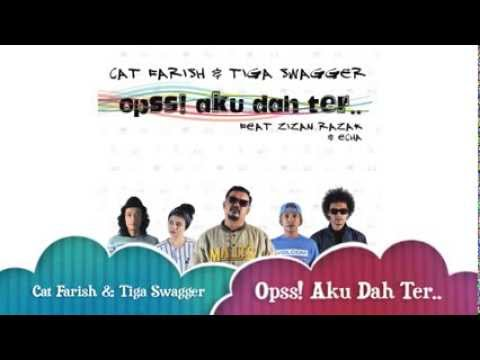 Cat Farish & Tiga Swagger ft. Zizan Razak & Echa - Opss! Aku Dah Ter.. - Official Lyric Video